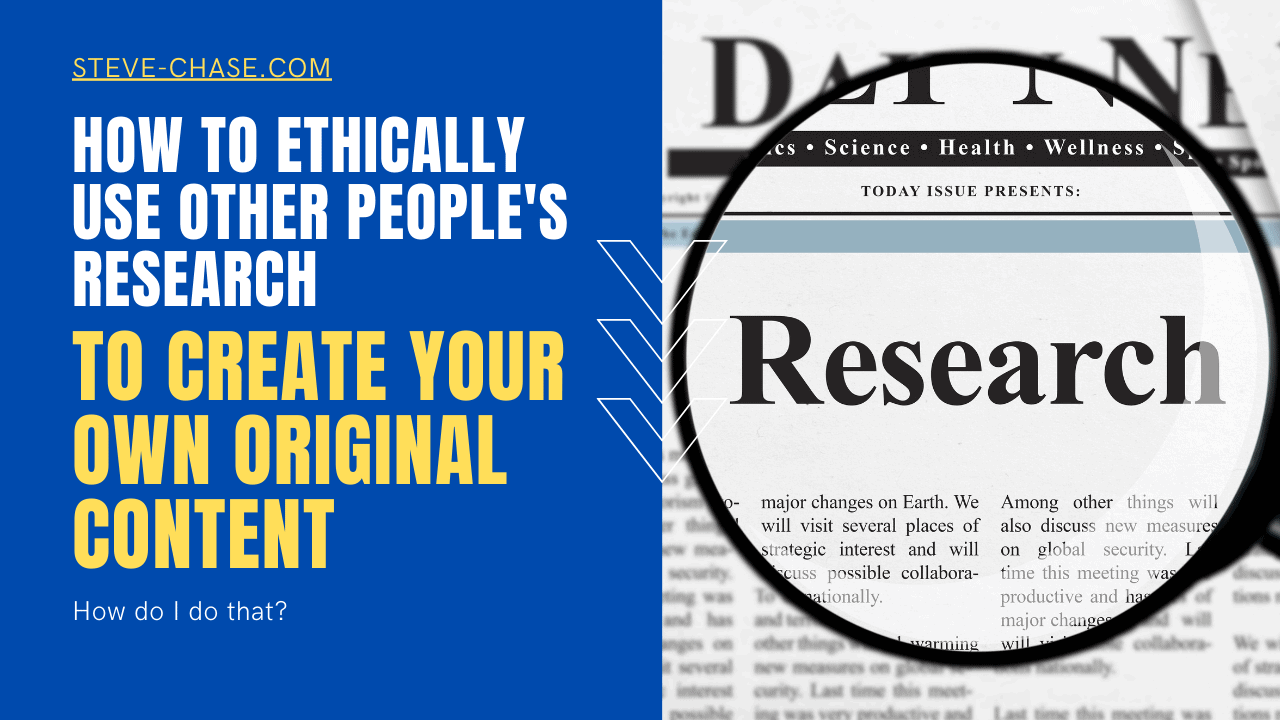 How to Ethically Use Other People's Research to Create Your Own Original Content